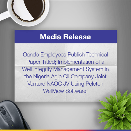 Oando Employees Publish Technical Paper Titled; Implementation Of A Well Integrity Management System In The Nigeria Agip Oil Company Joint Venture NAOC JV Using Peleton WellView Software.